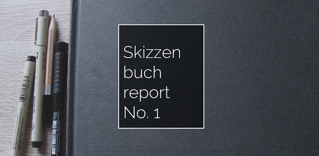 Skizzenbuchreport {Nr.1}